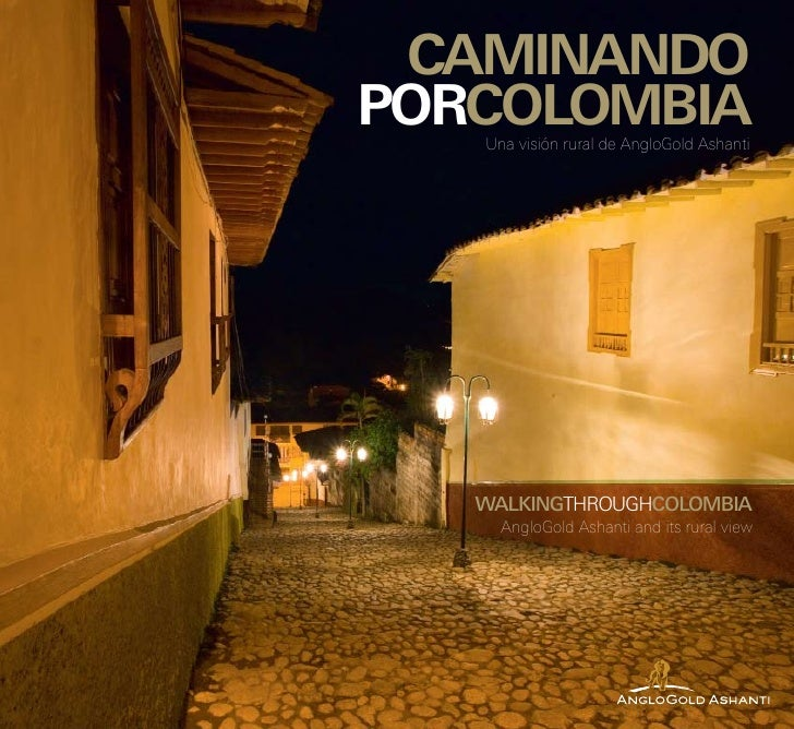 caminando porcolombia    Una visión rural de AngloGold Ashanti        walkinGtHrougHcolombia      AngloGold Ashanti and it...