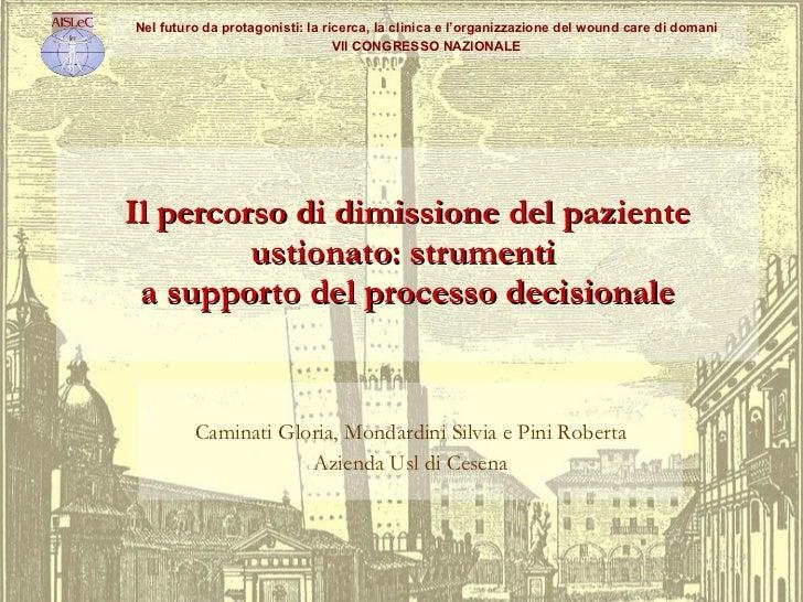 Il percorso di dimissione del paziente ustionato: strumenti  a supporto del processo decisionale Caminati Gloria, Mondardi...