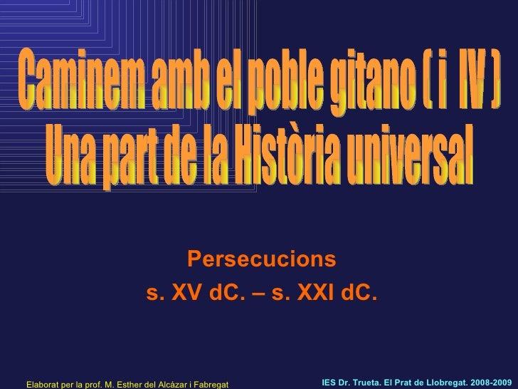 Persecucions s. XV dC. – s. XXI dC. Elaborat per la prof. M. Esther del Alcázar i Fabregat IES Dr. Trueta. El Prat de Llob...