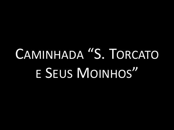 """Caminhada """"S. Torcato e Seus Moinhos""""<br />"""