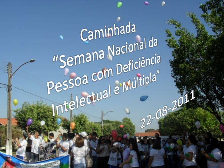"""Caminhada<br /> """"Semana Nacional da Pessoa com Deficiência Intelectual e Múltipla""""<br />22-08-2011<br />"""