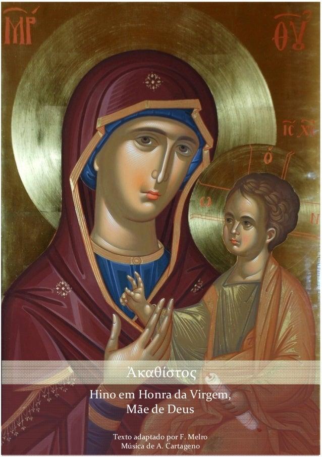 1  Ἀκαθίστος Hino em Honra da Virgem, Mãe de Deus Texto adaptado por F. Melro Música de A. Cartageno