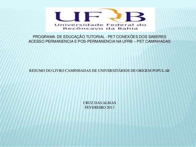 PROGRAMA DE EDUCAÇÃO TUTORIAL - PET CONEXÕES DOS SABERESACESSO PERMANENCIA E POS-PERMANENCIA NA UFRB – PET CAMINHADASRESUM...