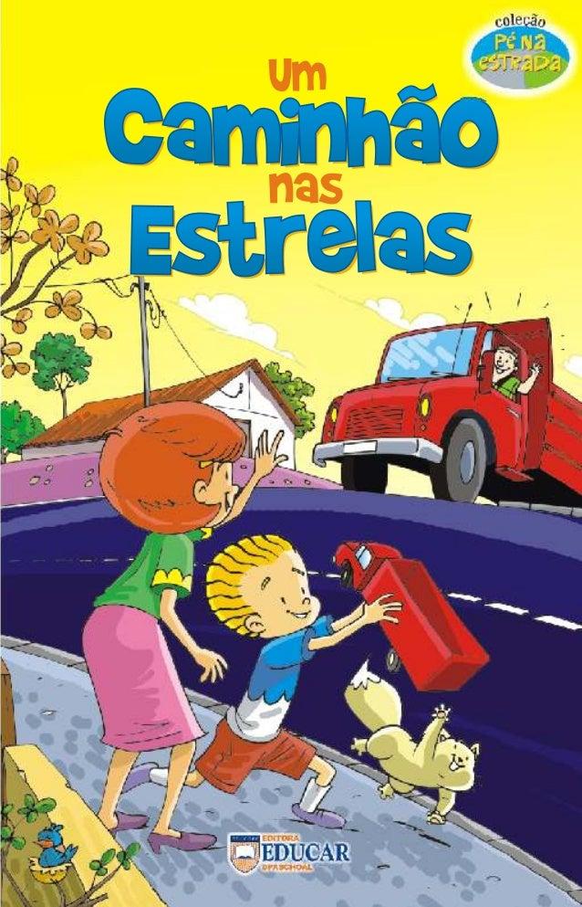 UM CAMINHÃO NAS ESTRELAS  Autor  Sandra Aymone Coordenação Editorial  Camila Bellenzani Maria Fernanda Moscheta Ilustração...