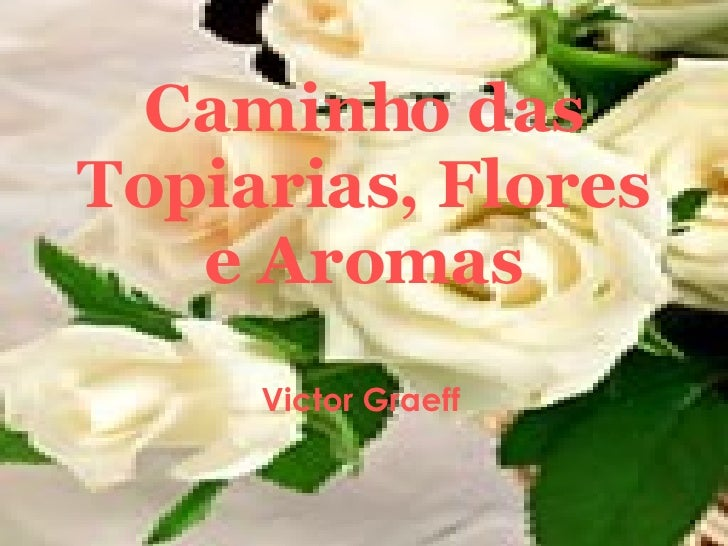 Caminho das Topiarias, Flores e Aromas Victor Graeff