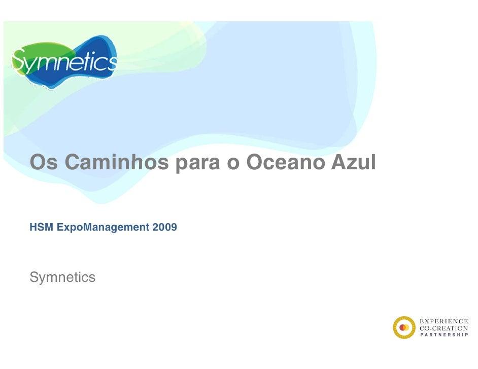 Os Caminhos para o Oceano Azul  HSM ExpoManagement 2009    Symnetics