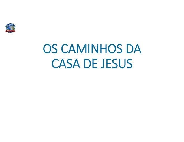 OS CAMINHOS DA CASA DE JESUS