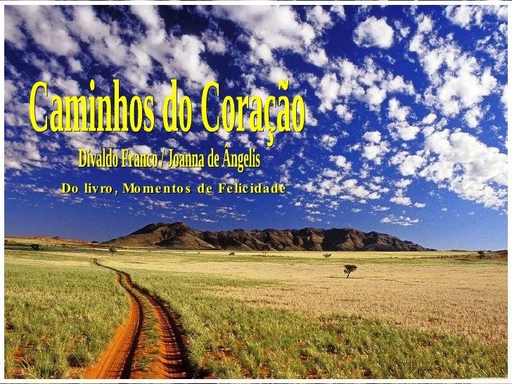 Do livro, Momentos de Felicidade    Caminhos do Coração Divaldo Franco / Joanna de Ângelis