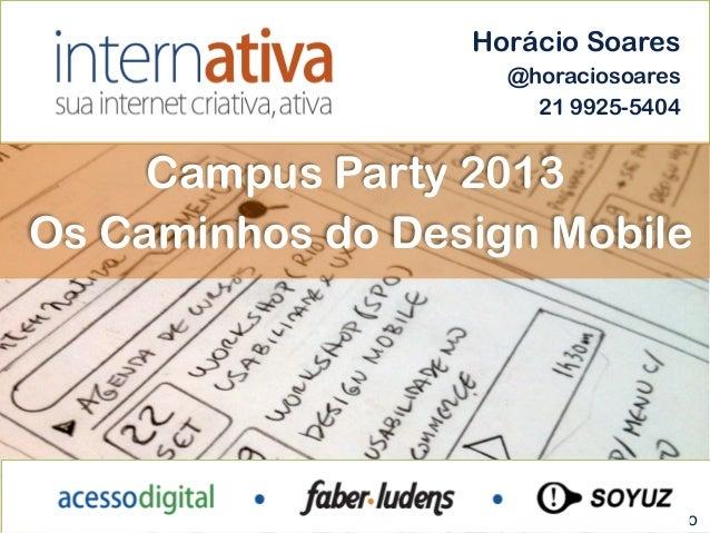 Horácio Soares                       @horaciosoares                         21 9925-5404     Campus Party 2013Os Caminhos ...