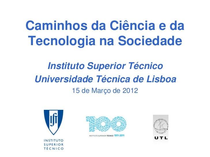 Caminhos da Ciência e daTecnologia na Sociedade   Instituto Superior Técnico Universidade Técnica de Lisboa         15 de ...