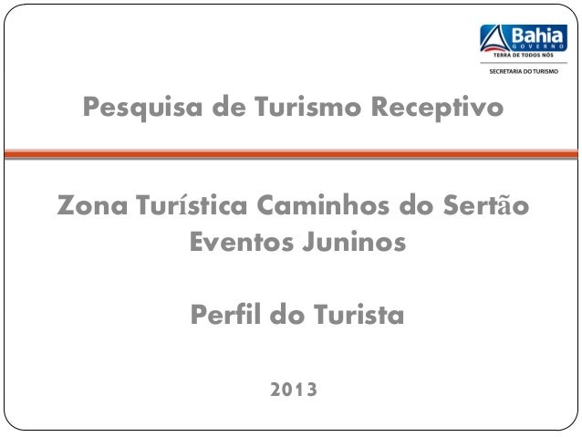 Pesquisa de Turismo Receptivo Zona Turística Caminhos do Sertão Eventos Juninos Perfil do Turista 2013