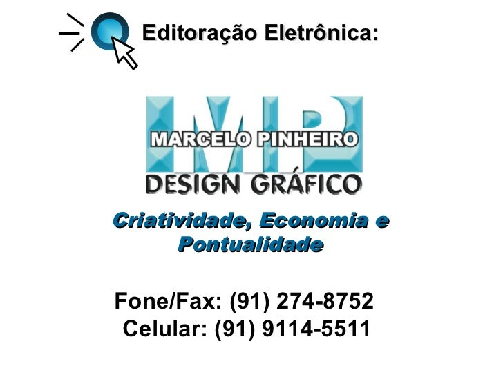 Editoração Eletrônica:Criatividade, Economia e      PontualidadeFone/Fax: (91) 274-8752 Celular: (91) 9114-5511