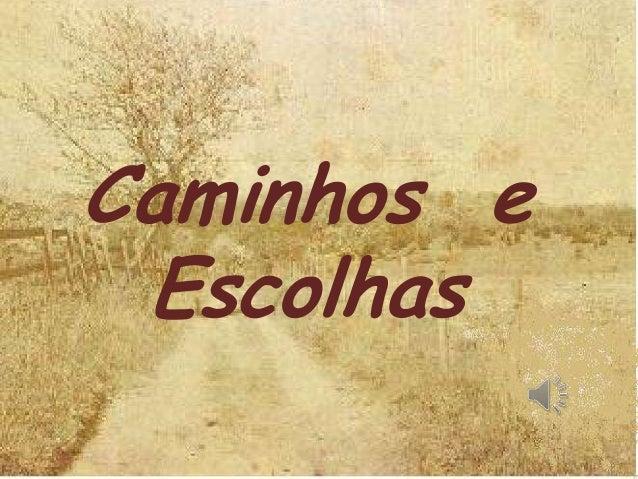 CAMINHOS E ESCOLHASCaminhos eEscolhas