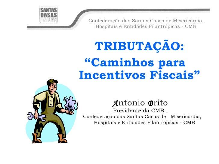 "<ul><ul><ul><ul><ul><li>TRIBUTAÇÃO: </li></ul></ul></ul></ul></ul><ul><ul><ul><ul><ul><li>"" Caminhos para Incentivos Fisca..."