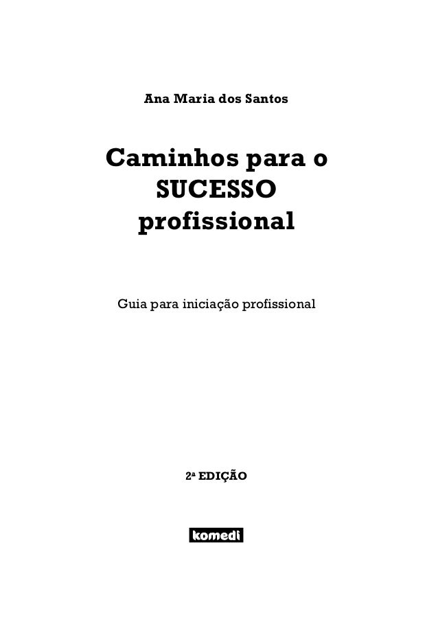 Ana Maria dos Santos Caminhos para o SUCESSO profissional Guia para iniciação profissional 2a EDIÇÃO Caminhos para o suces...