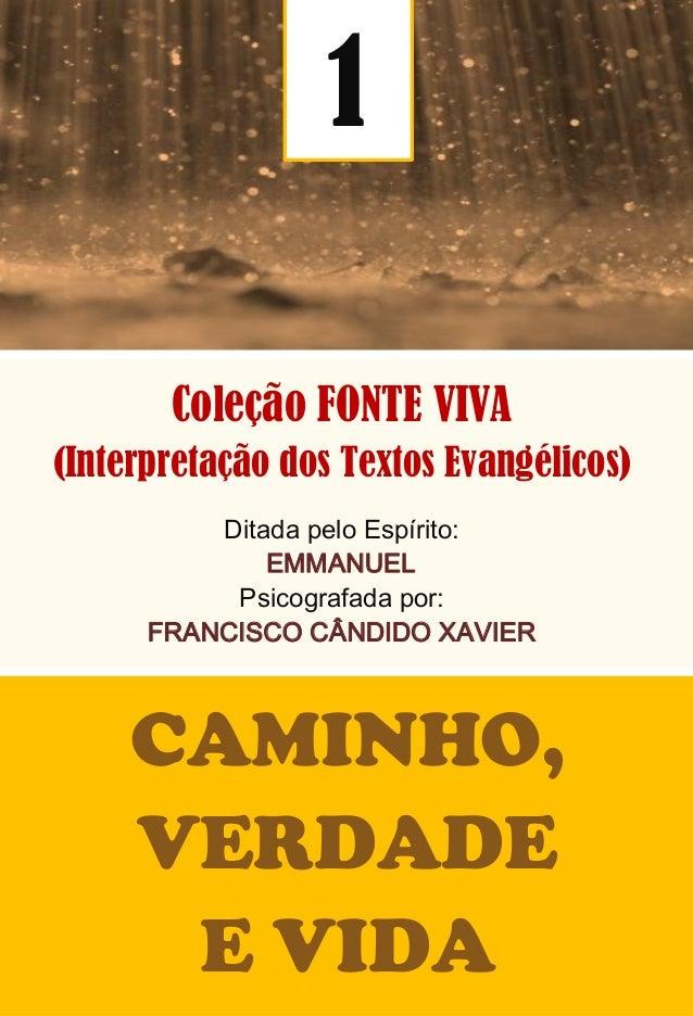 Coleção FONTE VIVA (Interpretação dos Textos Evangélicos) DitadapeloEspírito: EMMANUEL Psicografadapor: FRANCISCOCÂ...
