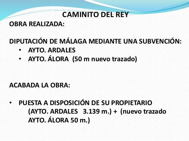 CAMINITO DEL REY OBRA REALIZADA: DIPUTACIÓN DE MÁLAGA MEDIANTE UNA SUBVENCIÓN: • AYTO. ARDALES • AYTO. ÁLORA (50 m nuevo t...