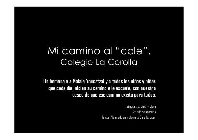 """Mi camino al """"cole"""". Colegio La Corolla Un homenaje a Malala Yousafzai y a todos los niños y niñas que cada día inician su..."""
