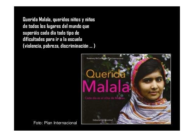 Foto: Plan Internacional Querida Malala, queridos niños y niñas de todos los lugares del mundo que superáis cada día todo ...