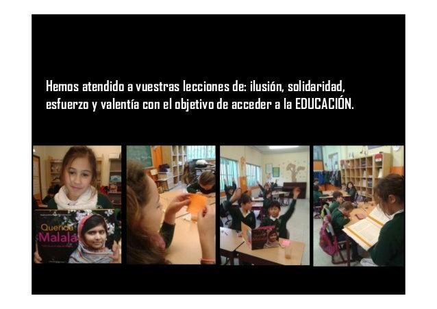 Hemos atendido a vuestras lecciones de: ilusión, solidaridad, esfuerzo y valentía con el objetivo de acceder a la EDUCACIÓ...
