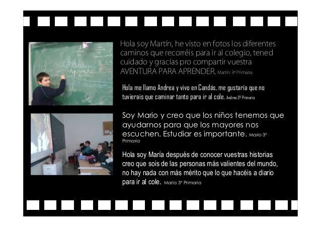 Hola soy Martín, he visto en fotos los diferentes caminos que recorréis para ir al colegio, tened cuidado y gracias pro co...
