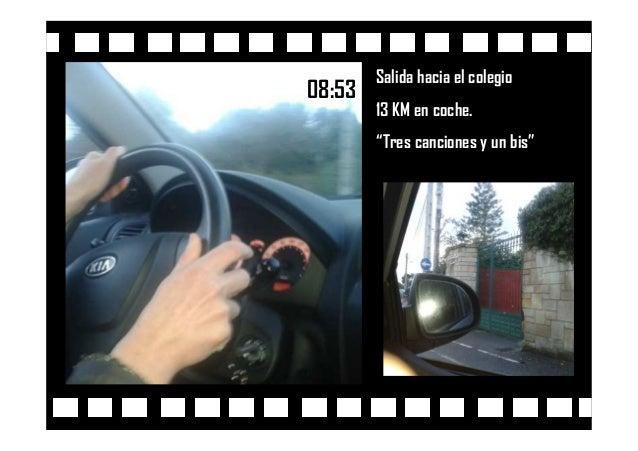 """08:53 Salida hacia el colegio 13 KM en coche. """"Tres canciones y un bis"""""""