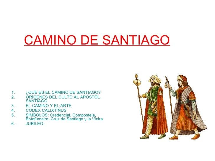 CAMINO DE SANTIAGO   <ul><li>¿QUÉ ES EL CAMINO DE SANTIAGO? </li></ul><ul><li>ORÍGENES DEL CULTO AL APOSTÓL SANTIAGO </li>...