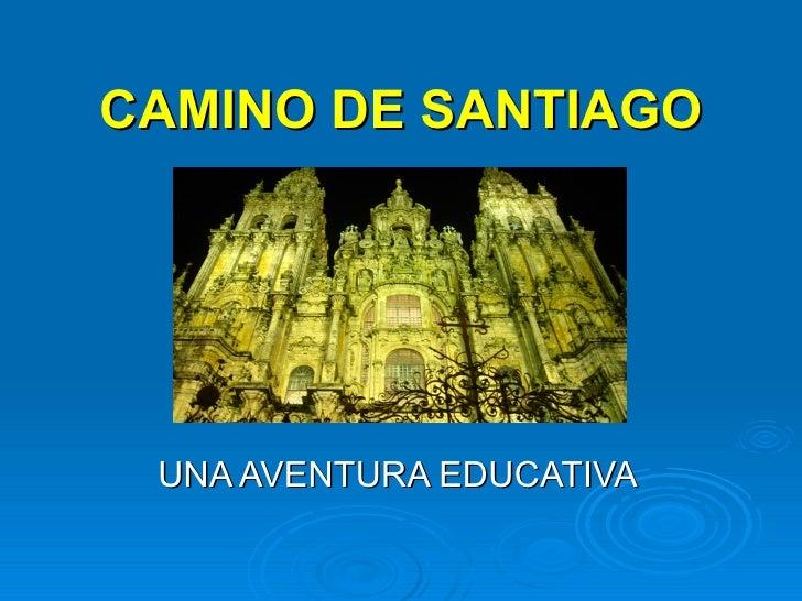 CAMINO DE SANTIAGO UNA AVENTURA EDUCATIVA