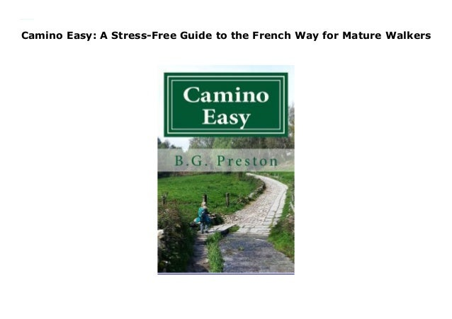 A Stress-Free Guide to the French Way for Mature Walkers Camino Easy