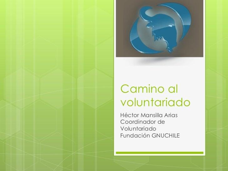 Camino alvoluntariadoHéctor Mansilla AriasCoordinador deVoluntariadoFundación GNUCHILE