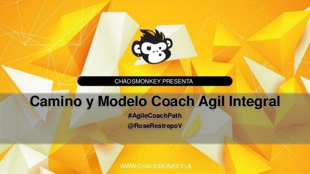 Camino y Modelo Coach Agil Integral por RoseRestrepoV Slide 2