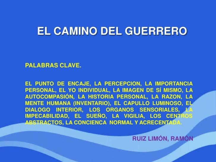 EL CAMINO DEL GUERRERO<br />PALABRAS CLAVE.<br />EL PUNTO DE ENCAJE, LA PERCEPCION, LA IMPORTANCIA PERSONAL, EL YO INDIVID...