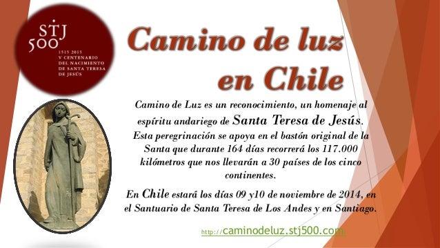 Camino de luzen ChileCamino de Luz es un reconocimiento, un homenaje al espíritu andariego de Santa Teresa de Jesús. Esta ...