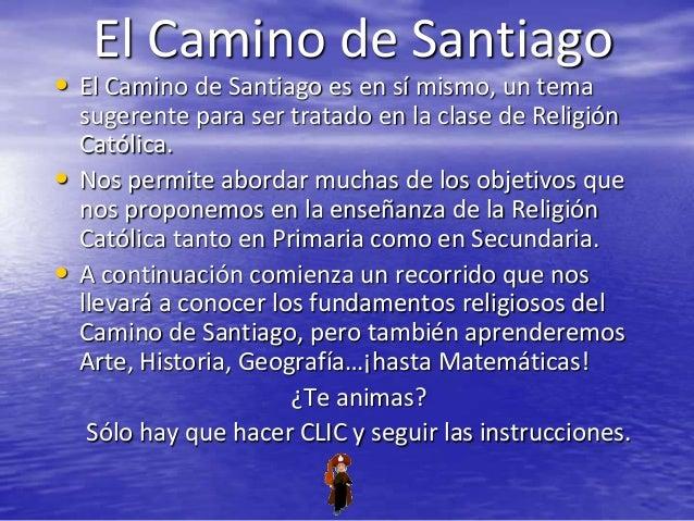 El Camino de Santiago• El Camino de Santiago es en sí mismo, un tema    sugerente para ser tratado en la clase de Religión...