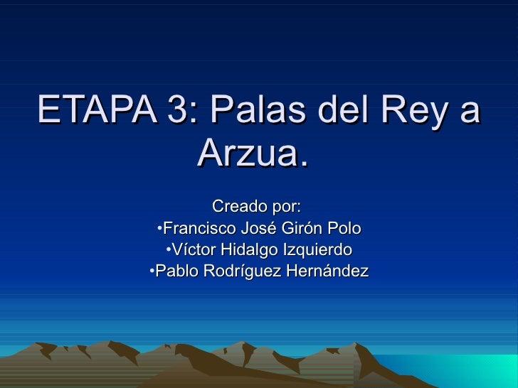 ETAPA 3: Palas del Rey a Arzua.  <ul><li>Creado por:  </li></ul><ul><li>Francisco José Girón Polo </li></ul><ul><li>Víctor...