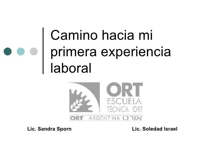 Camino hacia mi primera experiencia laboral Lic. Sandra Sporn   Lic. Soledad Israel