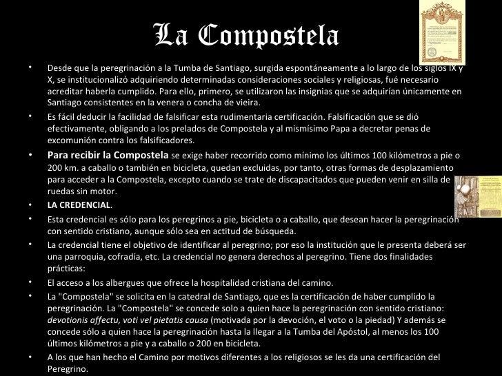 La Compostela•   Desde que la peregrinación a la Tumba de Santiago, surgida espontáneamente a lo largo de los siglos IX y ...