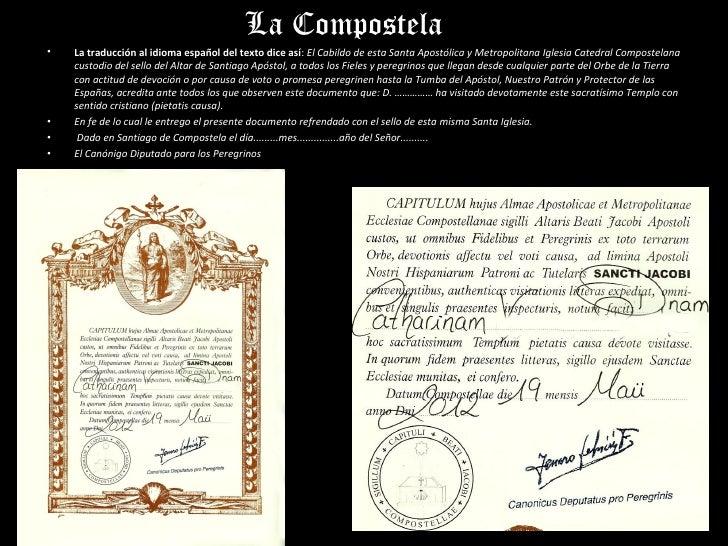 La Compostela•   La traducción al idioma español del texto dice así: El Cabildo de esta Santa Apostólica y Metropolitana I...