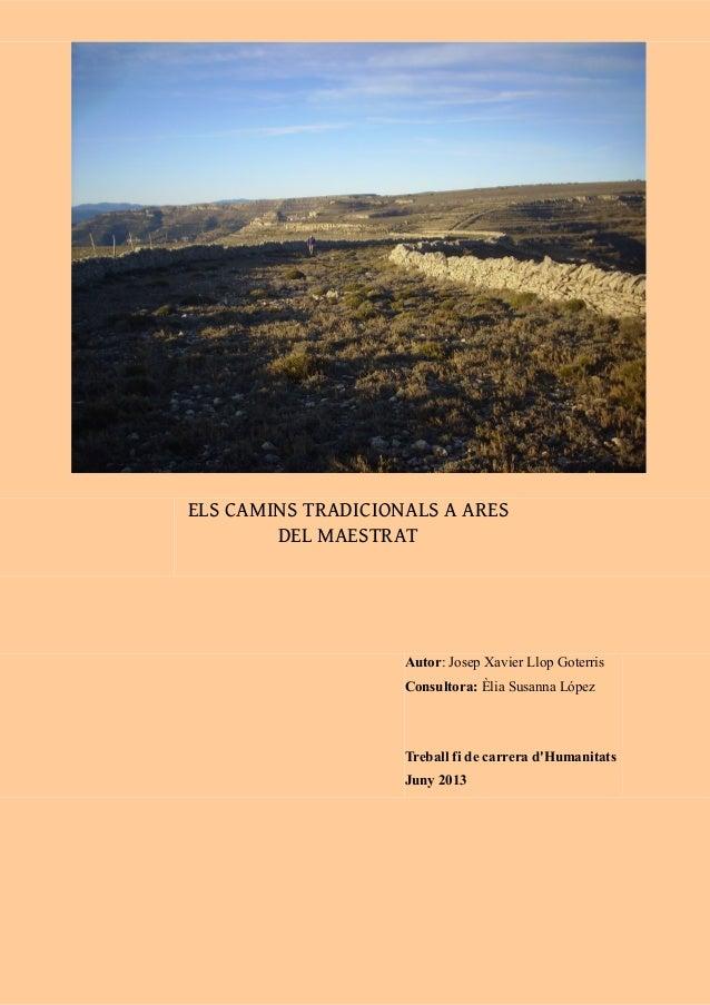 ELS CAMINS TRADICIONALS A ARES DEL MAESTRAT Autor: Josep Xavier Llop Goterris Consultora: Èlia Susanna López Treball fi de...
