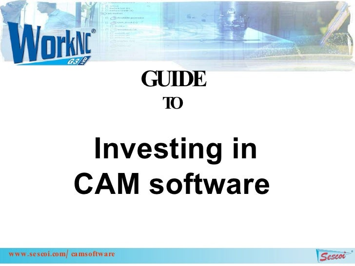Investing in CAM software   GUIDE TO www.sescoi.com/camsoftware