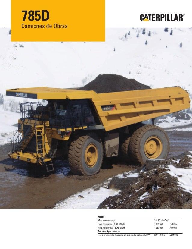 785D Obras Camiones de  ®  Motor Modelo de motor Potencia neta – SAE J1349 Potencia bruta – SAE J1995 Pesos – Aproximados ...