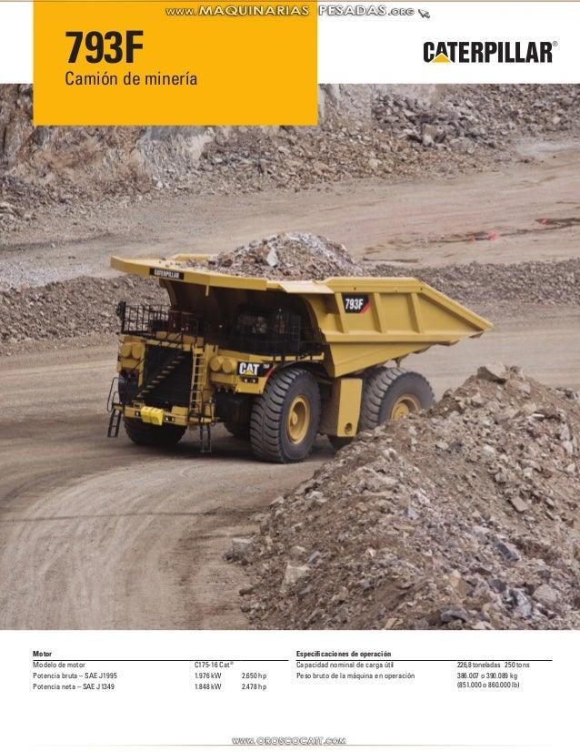 793F  Camión de minería  Motor  Modelo de motor C175-16 Cat®  Potencia bruta – SAE J1995 1.976 kW 2.650 hp  Potencia neta ...