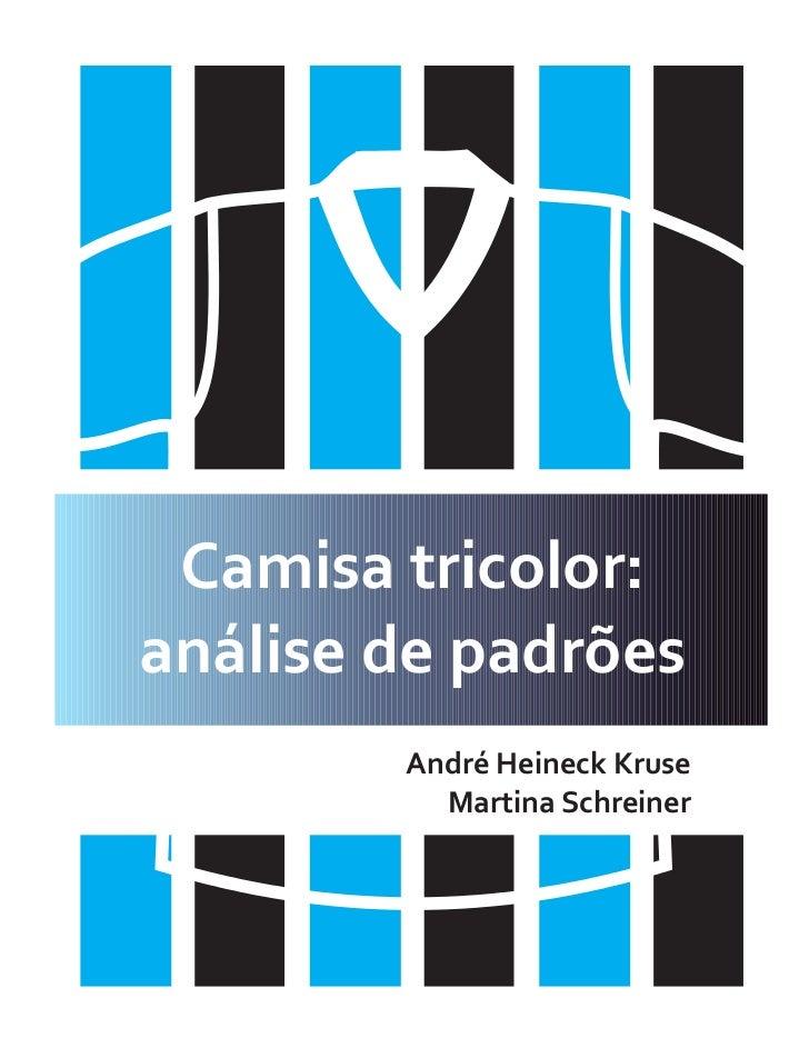 Camisa tricolor:análise de padrões        André Heineck Kruse          Martina Schreiner