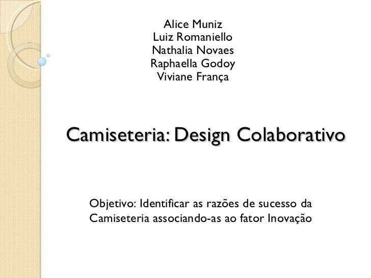 Camiseteria: Design Colaborativo Alice Muniz Luiz Romaniello Nathalia Novaes Raphaella Godoy Viviane França Objetivo: Iden...