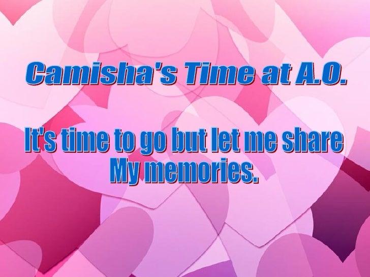 Camisha's Time at A.O. It's time to go but let me share My memories.