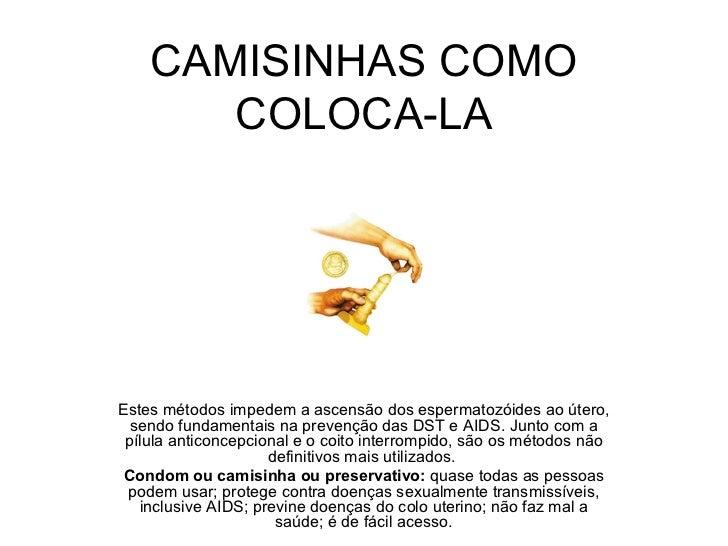 CAMISINHAS COMO       COLOCA-LAEstes métodos impedem a ascensão dos espermatozóides ao útero,  sendo fundamentais na preve...