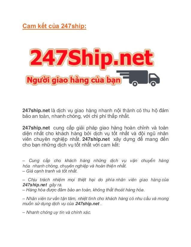 Cam kết của 247ship: 247ship.net là dịch vụ giao hàng nhanh nội thành có thu hộ đảm bảo an toàn, nhanh chóng, với chi phí ...