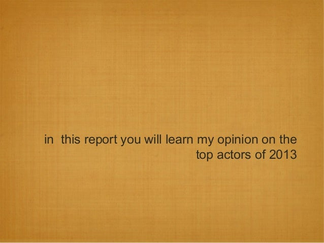 in this report you will learn my opinion on thetop actors of 2013
