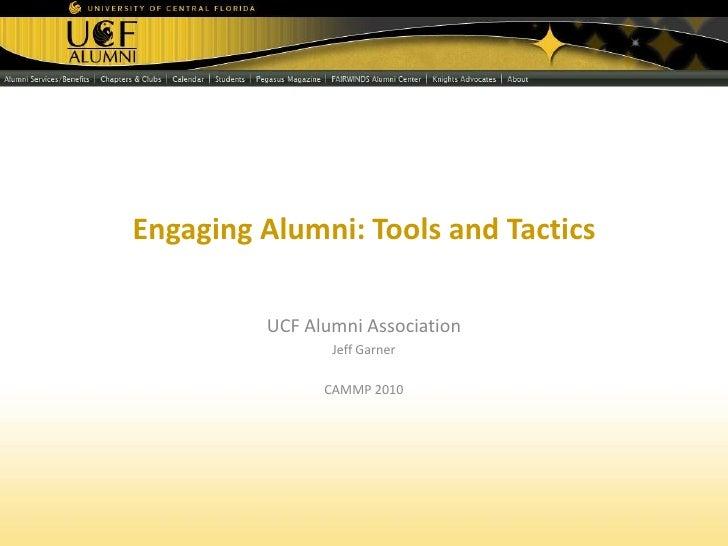 Engaging Alumni: Tools and Tactics<br />UCF Alumni Association<br />Jeff Garner<br />CAMMP 2010<br />
