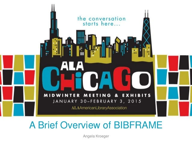 A Brief Overview of BIBFRAME Angela Kroeger
